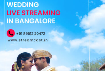 Wedding Live Streaming Bangalore – Video Streaming – Streamcast.in